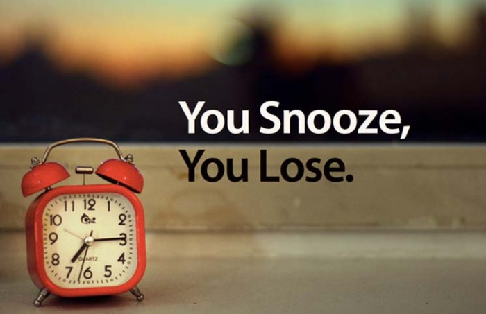 You snooze, you loose.