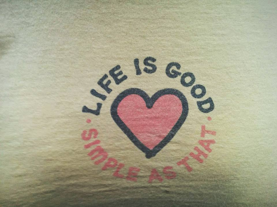 "The t-shirt of a traveling hippie/nurse I met tonight: ""Life is good. Simple as that."""